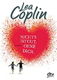 Nichts ist gut. Ohne dich.: Roman von Lea Coplin