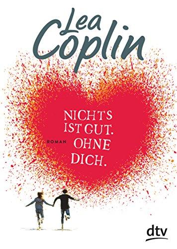 Buchseite und Rezensionen zu 'Nichts ist gut. Ohne dich.: Roman' von Lea Coplin
