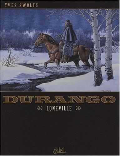 Durango, Tome 7 : Loneville par Yves Swolfs