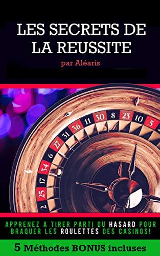 Couverture du livre Les secrets de la réussite (Livre ROULETTE): Apprenez à tirer parti du hasard pour gagner à la Roulette des Casinos