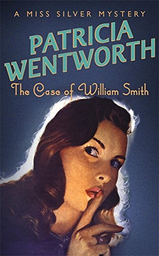 The Case of William Smith (A Miss Silver Mystery) by Patricia Wentworth (2000-03-16)