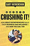 Crushing It!: How Great Entrepreneurs Build Their Business and Influence-and How You ...