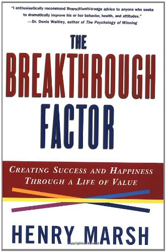 [(The Breakthrough Factor: Creating Success and Happiness through a Life of Value )] [Author: Henry Marsh] [Dec-1998]