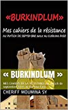 « BURKINDLUM »: MES CAHIERS DE LA RÉSISTANCE Au putsch de septembre 2015 au Burkina Faso. (French Edition)
