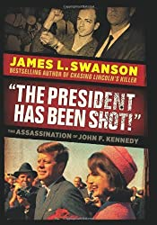 The President Has Been Shot!: The Assassination of John F. Kennedy by James L. Swanson (2013-09-24)