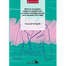 Rockeros insurgentes, modernos complacientes: un análisis sociológico del rock en la Transición (1975-1985) (Investigación y Gestión Cultural)