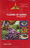 Flavors of Burma: Cuisine and Culture from the Land of Golden Pagodas