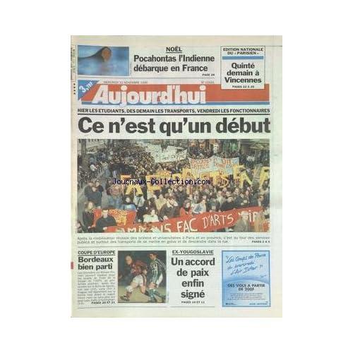 AUJOURD'HUI [No 15931] du 22/11/1995 - NOEL - POCAHONTAS DEBARQUE EN FRANCE - LES CONFLITS SOCIAUX - EX-YOUGOSLAVIE - UN ACCORD DE PAIX ENFIN SIGNE - COUPE D'EUROPE DE FOOT