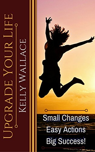Upgrade Your Life - Small Changes, Easy Actions, Big Success! (English Edition)