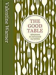The Good Table: Adventures in and Around My Kitchen by Valentine Warner (2011-09-05)