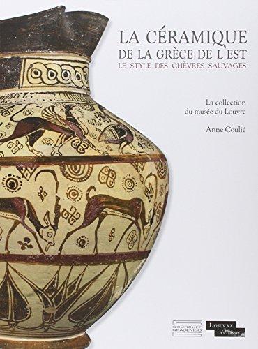 La céramique de la Grèce de l'est : Le style des chèvres sauvages : La collection du musée du Louvre