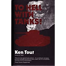 To Hell with Tanks! by Ken Tout (1992-11-30)