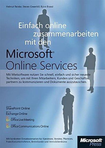 Einfach online zusammen arbeiten mit den Microsoft Online Services: Software mieten: einfach und sicher / SharePoint, Exchange, Communication Server