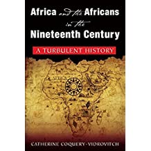 Africa and the Africans in the Nineteenth Century: A Turbulent History by Coquery-Vidrovitch, Catherine, Baker, Mary (2014) Paperback