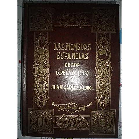 LAS MONEDAS ESPAÑOLAS DESDE D.PELAYO(718) A JUAN CARLOS I.(1980)