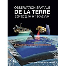 Observation de la terre - Optique et radar: La France et l'Europe pionnières.