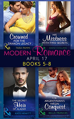 modern-romance-april-2017-books-5-8-the-secret-heir-of-alazar-crowned-for-the-drakon-legacy-his-mist