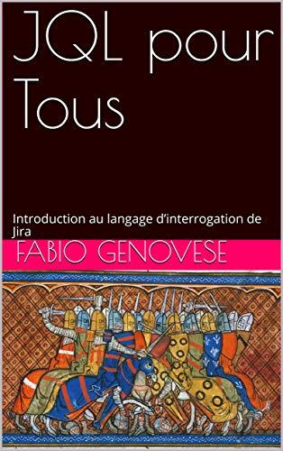 JQL pour Tous: Introduction au langage d'interrogation de Jira (French Edition)
