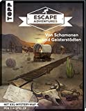 Escape Adventures – Von Schamanen und Geisterstädten: Das ultimative Escape-Room-Erlebnis jetzt auch als Buch! Mit XXL-Mystery-Map für 1-4 Spieler. 60 Minuten Spielzeit