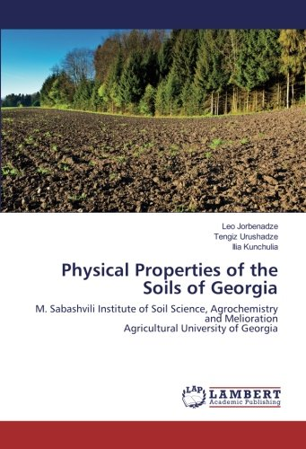 Physical Properties of the Soils of Georgia: M. Sabashvili Institute of Soil Science, Agrochemistry and Melioration Agricultural University of Georgia