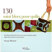 130 mini blocs pour quilts : De délicieux blocs de 7,6 à 12,7 cm pour composer quilts, objets de la maison et accessoires
