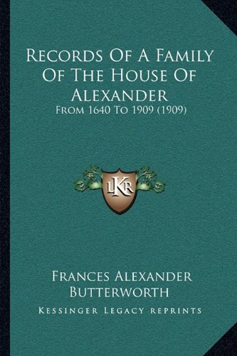 Records of a Family of the House of Alexander: From 1640 to 1909 (1909) from 1640 to 1909 (1909)