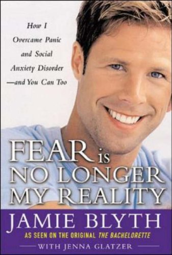 Fear Is No Longer My Reality: How I Overcame Panic and Social Anxiety Disorder and You Can Too by Jamie Blyth (2005-02-01)
