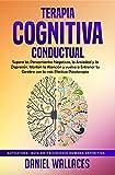 Terapia Cognitiva Conductual: Supera los Pensamientos Negativos, la Ansiedad y la Depresión. Mantén la Atención y vuelve a Entrenar tu Cerebro con la más ... Guía de Psicología Humana Definitiva nº 1)