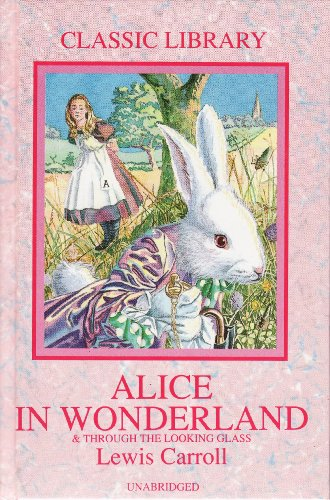 Alice's adventures in Wonderland ; and Through the looking glass and what Alice found there.