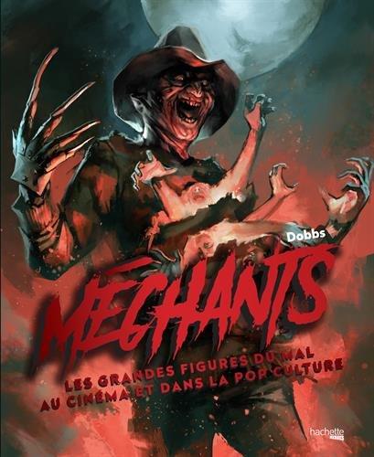 Méchants: Les grandes figures du mal au cinéma et dans la pop culture par Dobbs