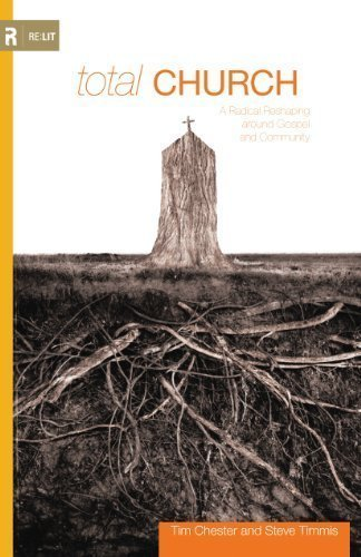 Total Church: A Radical Reshaping around Gospel and Community by Tim Chester (Aug 21 2008)