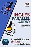 Inglés Parallel Audio - Aprende inglés rápido con 501 frases usando Parallel Audio - Volumen 1 (Spanish Edition)