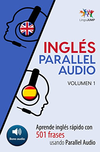 Inglés Parallel Audio - Aprende inglés rápido con 501 frases usando Parallel Audio - Volumen 1 por Lingo Jump