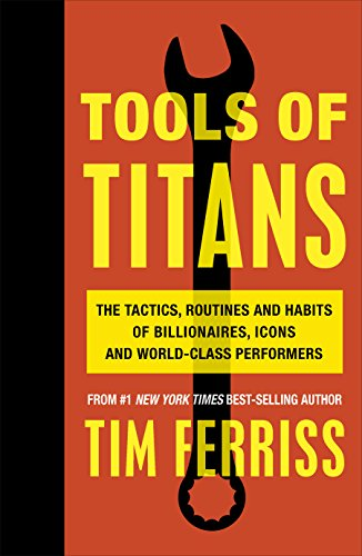 Tools of Titans: The Tactics, Routines, and Habits of Billionaires, Icons, and World-Class Performers (English Edition)