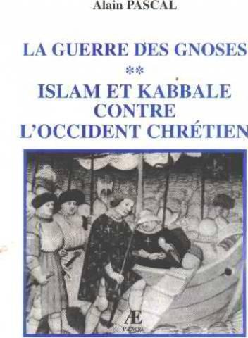Islam et kabbale contre l'Occident chrétien (La guerre des gnoses.)