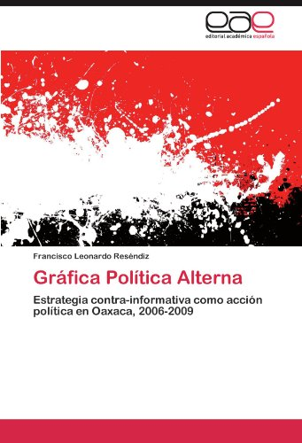 Gráfica Política Alterna por Leonardo Reséndiz Francisco