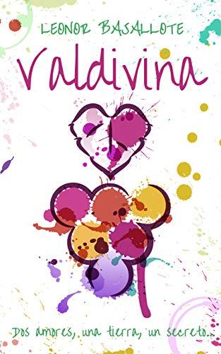 Valdivina: Dos amores, una tierra, un secreto... por Leonor Basallote
