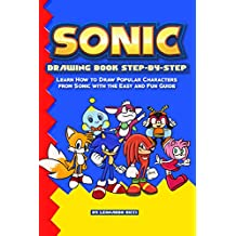 Sonic Drawing Book Step-by-Step: Learn How to Draw Popular Characters from Sonic with the Easy and Fun Guide (English Edition)