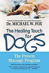 Healing Touch for Dogs, The: The Proven Massage Program for Dogs