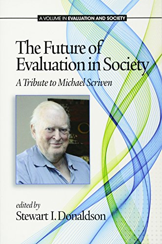 The Future of Evaluation in Society: A Tribute to Michael Scriven (Evaluation and Society)