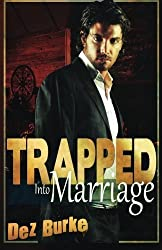 Trapped Into Marriage by Dez Burke (2013-08-24)