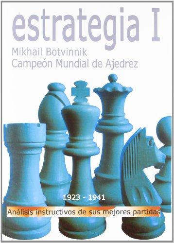 Estrategia I - analisis instructivos de sus mejores partidas (Tactica Y Estrategia) por Mikhail Botvinnik