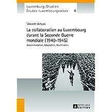 La collaboration au Luxembourg durant la Seconde Guerre mondiale (1940–1945): Accommodation, Adaptation, Assimilation (Études luxembourgeoises / Luxemburg-Studien)