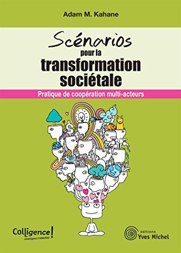 Scénarios pour la transformation sociétale, Pratique de coopération multi-acteurs par Adam Kahane