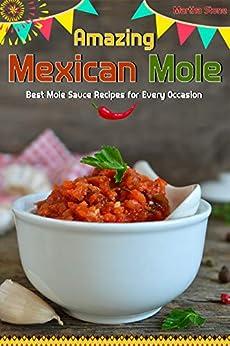 Amazing Mexican Mole: Best Mole Sauce Recipes for Every Occasion (English Edition) de [Stone, Martha]