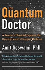 Quantum Doctor: A Quantum Physicist Explains the Healing Power of Integral Medicine (Camino Guides)