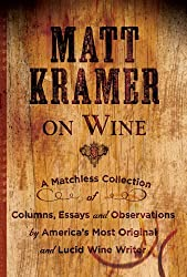 Matt Kramer on Wine: A Matchless Collection of Columns, Essays, and Observations by America???s Most Original and Lucid Wine Writer by Matt Kramer (2010-09-07)