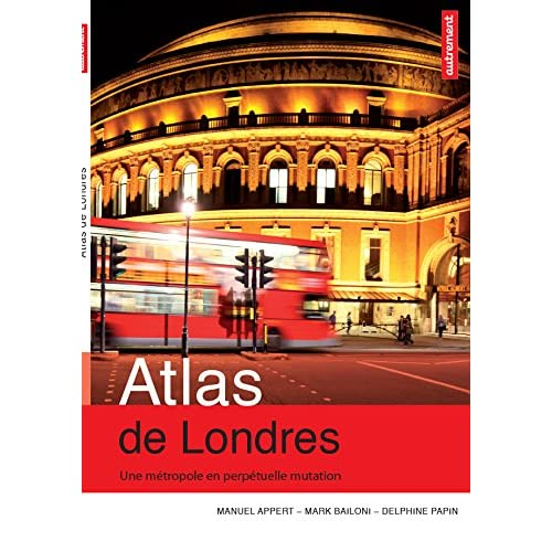 Atlas de Londres. Une métropole en perpétuelle mutation (ATLAS MEGAPOLES)