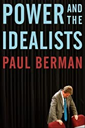 Power and the Idealists: Or, The Passion of Joschka Fischer, and its Aftermath by Paul Berman (2005-09-28)