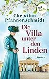 Die Villa unter den Linden: Roman - Christian Pfannenschmidt